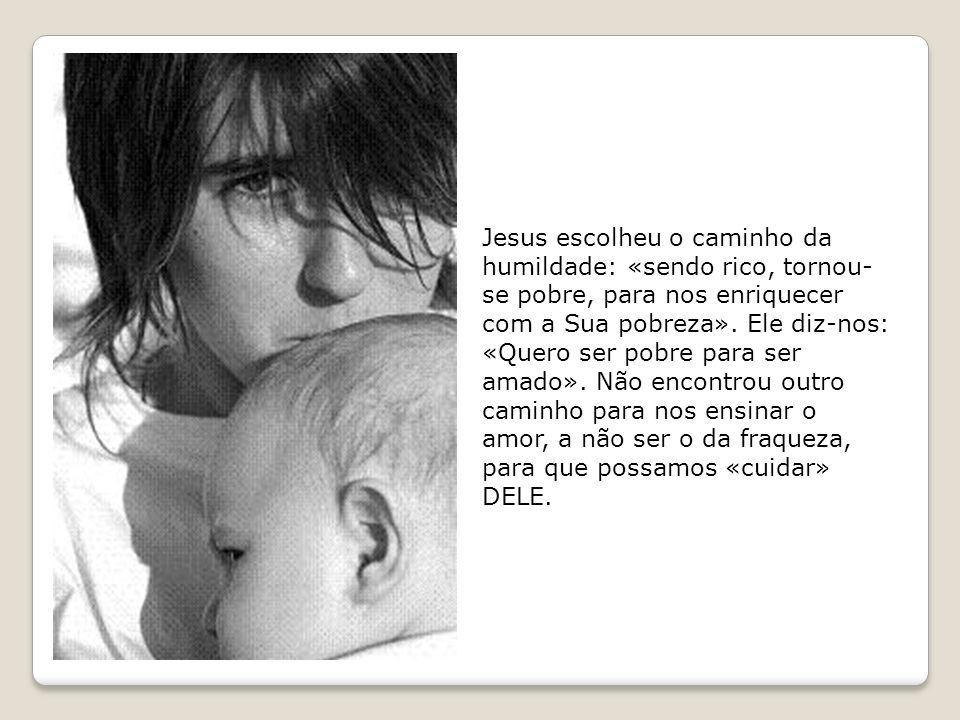 Jesus escolheu o caminho da humildade: «sendo rico, tornou-se pobre, para nos enriquecer com a Sua pobreza».