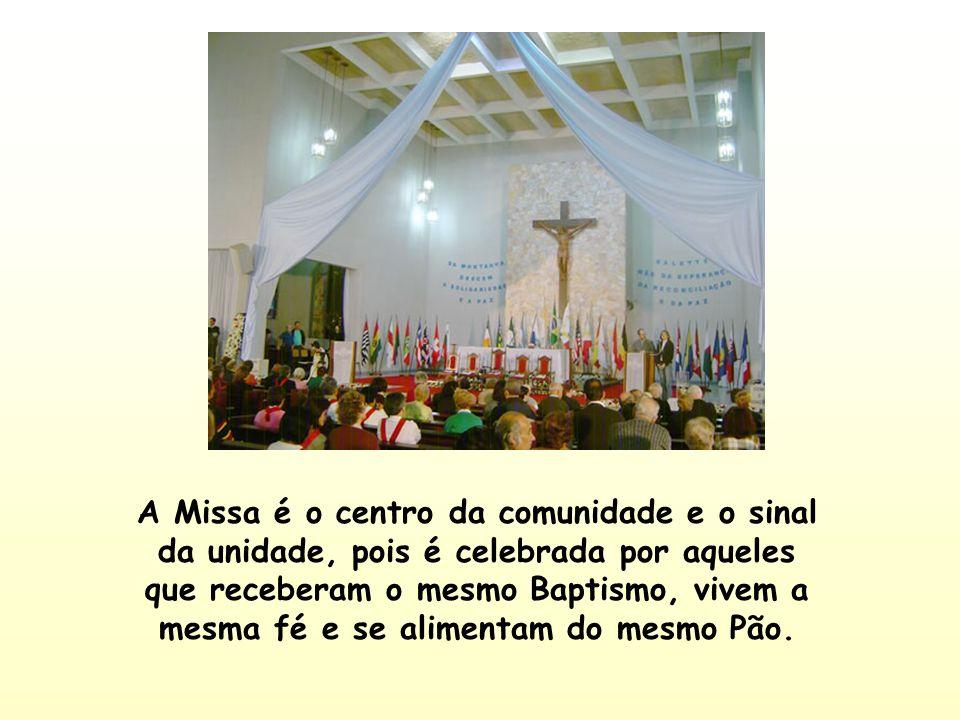 A Missa é o centro da comunidade e o sinal da unidade, pois é celebrada por aqueles que receberam o mesmo Baptismo, vivem a mesma fé e se alimentam do mesmo Pão.