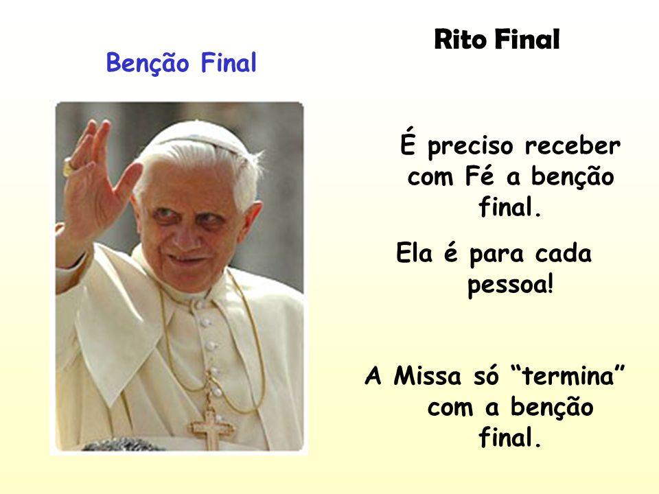 Rito Final Benção Final É preciso receber com Fé a benção final.