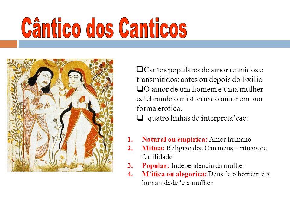Cântico dos Canticos Cantos populares de amor reunidos e transmitidos: antes ou depois do Exilio.