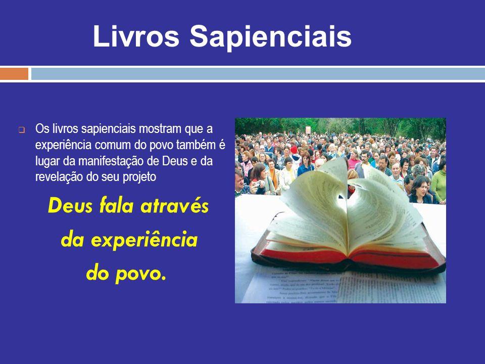 Livros Sapienciais da experiência do povo. Deus fala através
