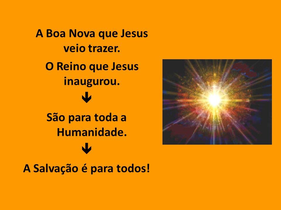 A Boa Nova que Jesus veio trazer. O Reino que Jesus inaugurou. 