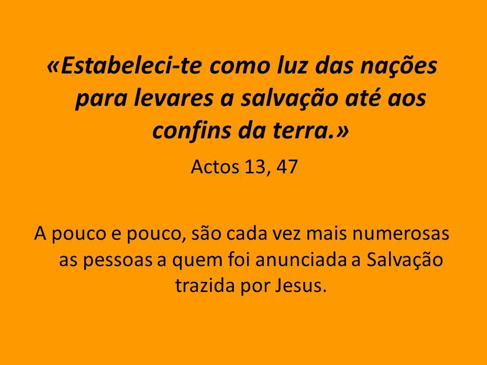 «Estabeleci-te como luz das nações para levares a salvação até aos confins da terra.»