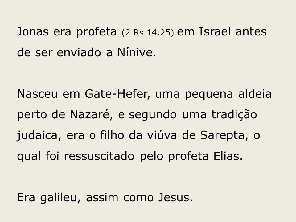 Jonas era profeta (2 Rs 14.25) em Israel antes de ser enviado a Nínive.