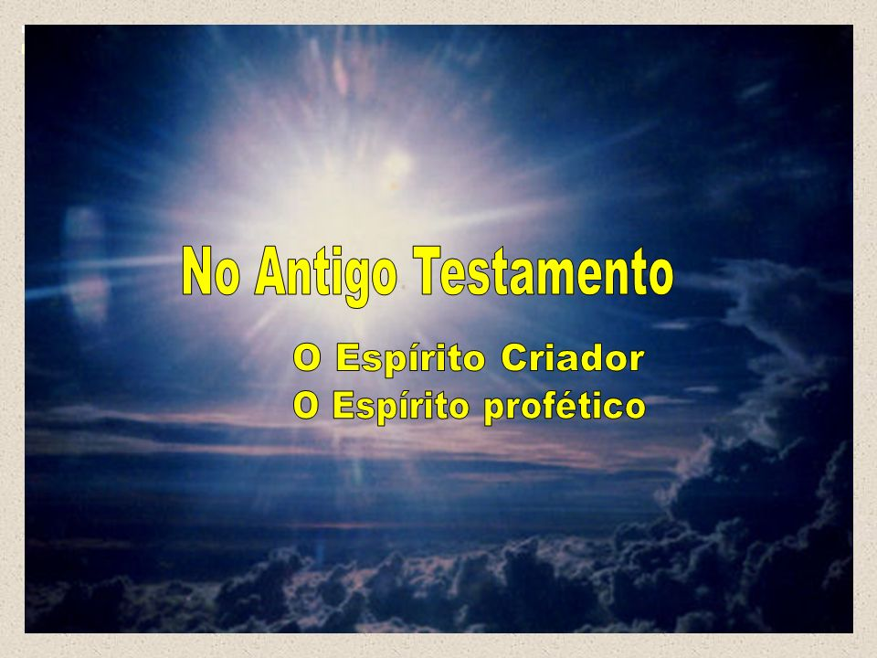 No Antigo Testamento O Espírito Criador O Espírito profético