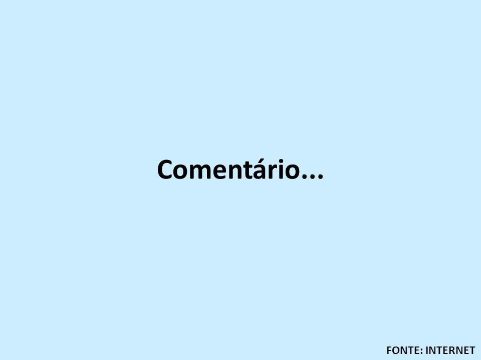 Comentário... FONTE: INTERNET