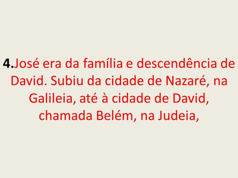 4. José era da família e descendência de David