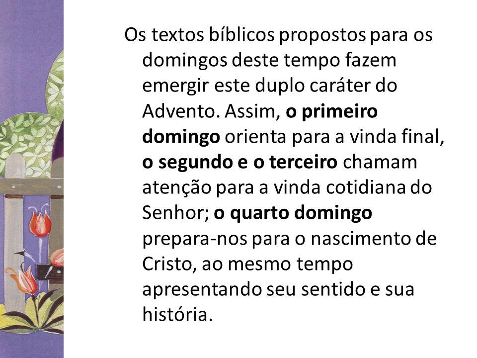 Os textos bíblicos propostos para os domingos deste tempo fazem emergir este duplo caráter do Advento.