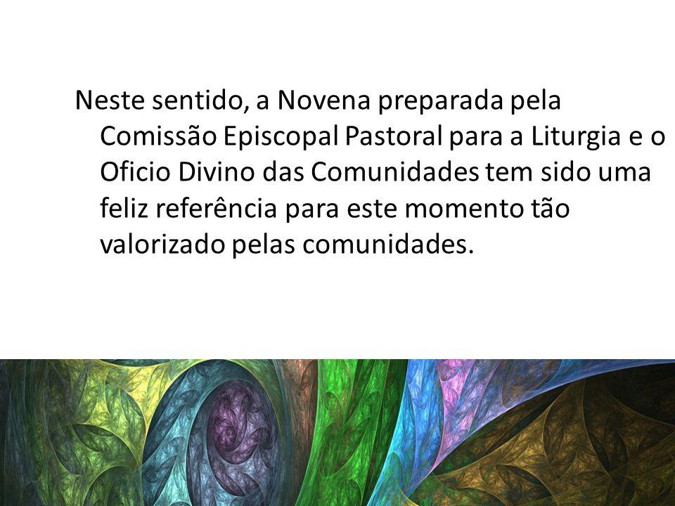 Neste sentido, a Novena preparada pela Comissão Episcopal Pastoral para a Liturgia e o Oficio Divino das Comunidades tem sido uma feliz referência para este momento tão valorizado pelas comunidades.