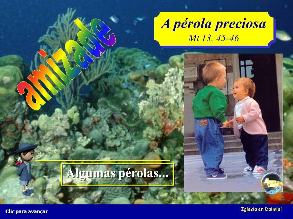 A pérola preciosa amizade Algumas pérolas... Mt 13, 45-46