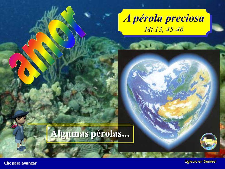A pérola preciosa amor Algumas pérolas... Mt 13, 45-46