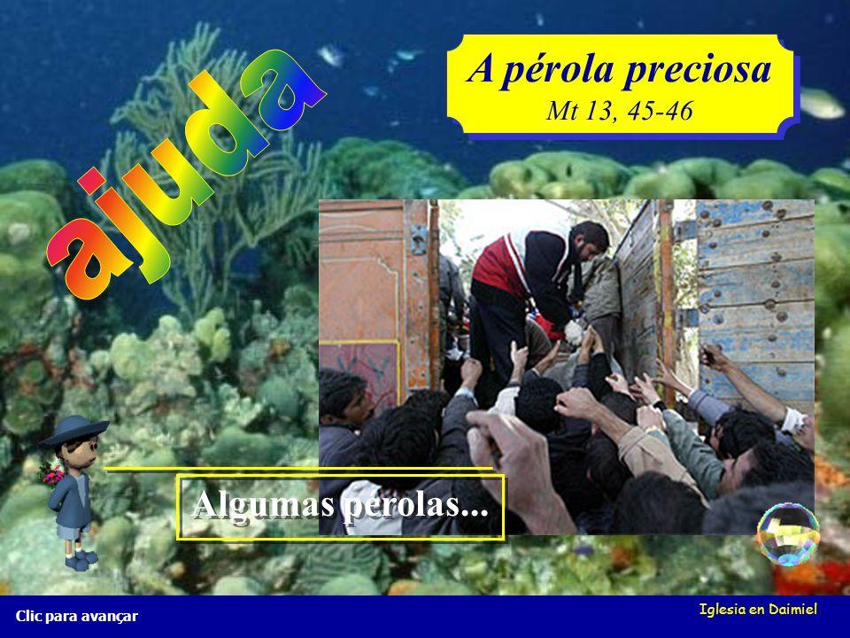 A pérola preciosa ajuda Algumas pérolas... Mt 13, 45-46