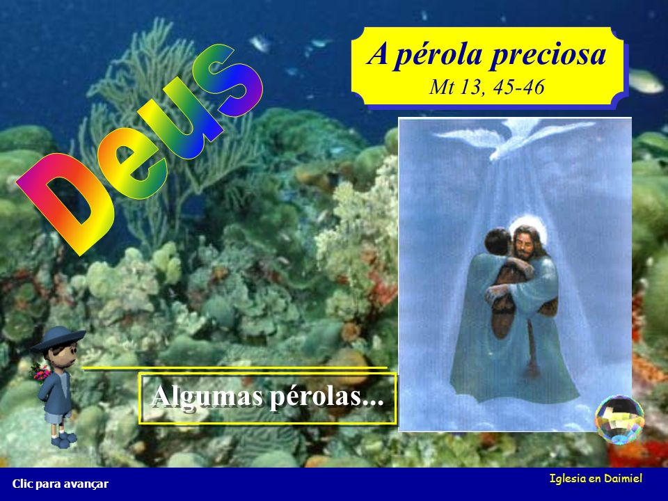 A pérola preciosa Deus Algumas pérolas... Mt 13, 45-46