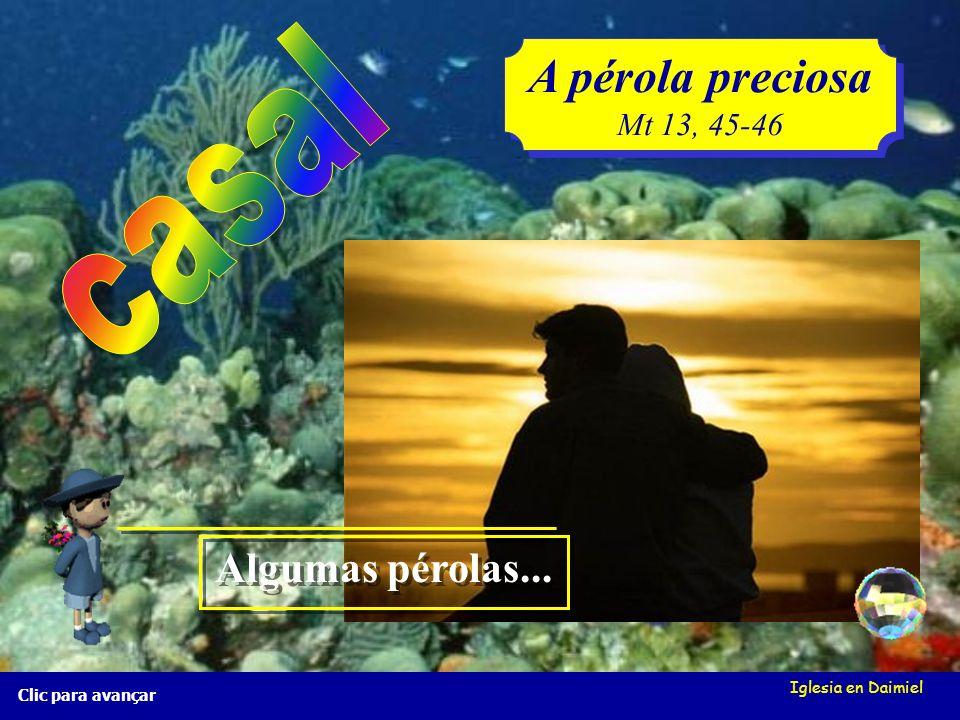 A pérola preciosa casal Algumas pérolas... Mt 13, 45-46