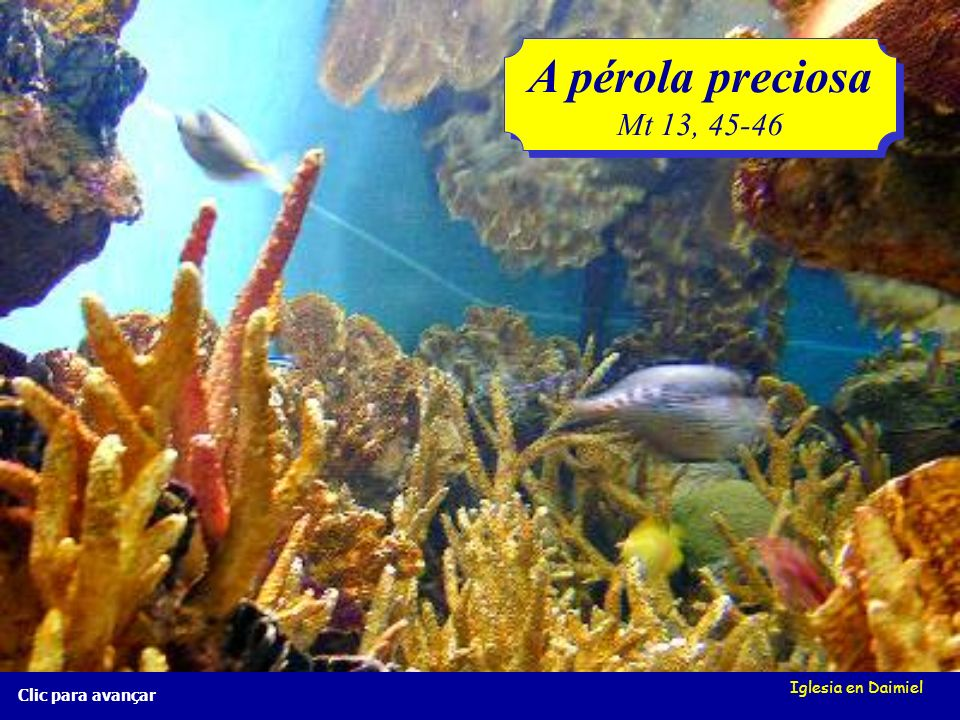 A pérola preciosa Mt 13, 45-46 Iglesia en Daimiel Clic para avançar