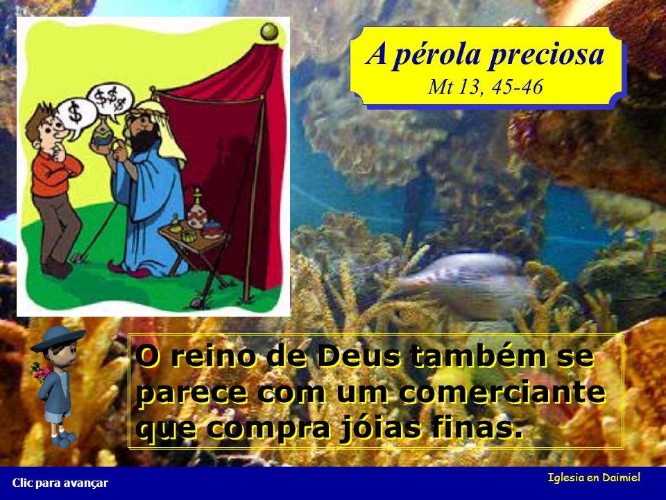 A pérola preciosa Mt 13, 45-46. O reino de Deus também se parece com um comerciante que compra jóias finas.