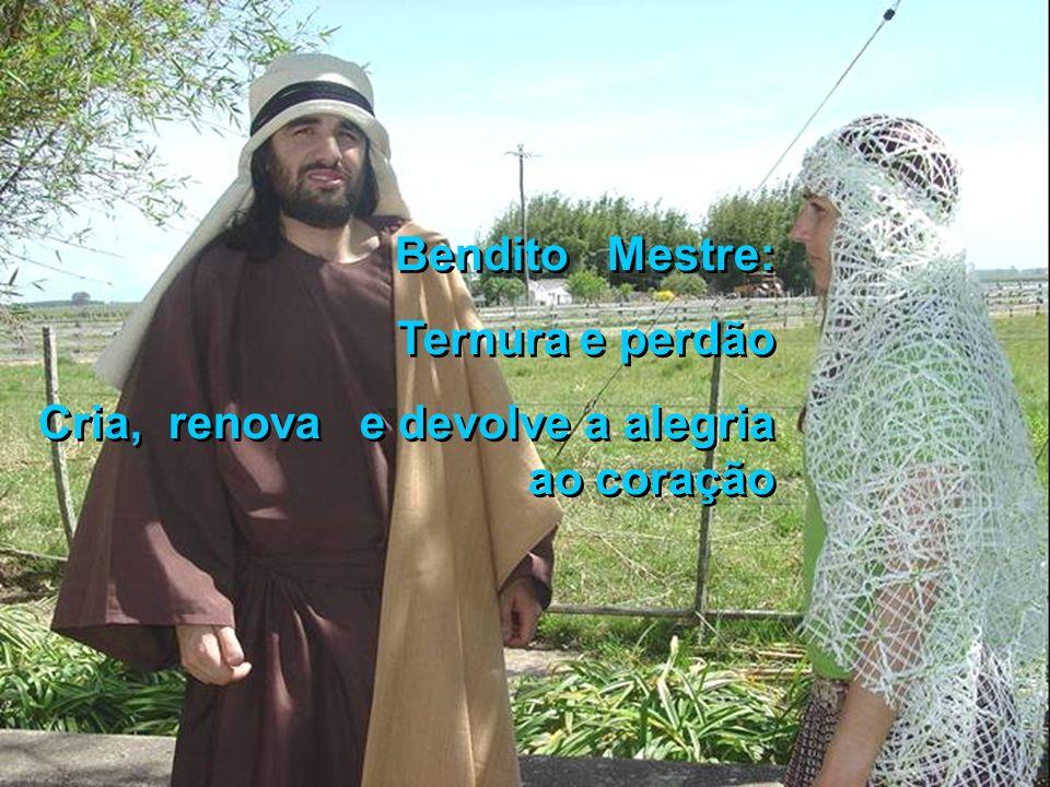 Bendito Mestre: Ternura e perdão Cria, renova e devolve a alegria ao coração