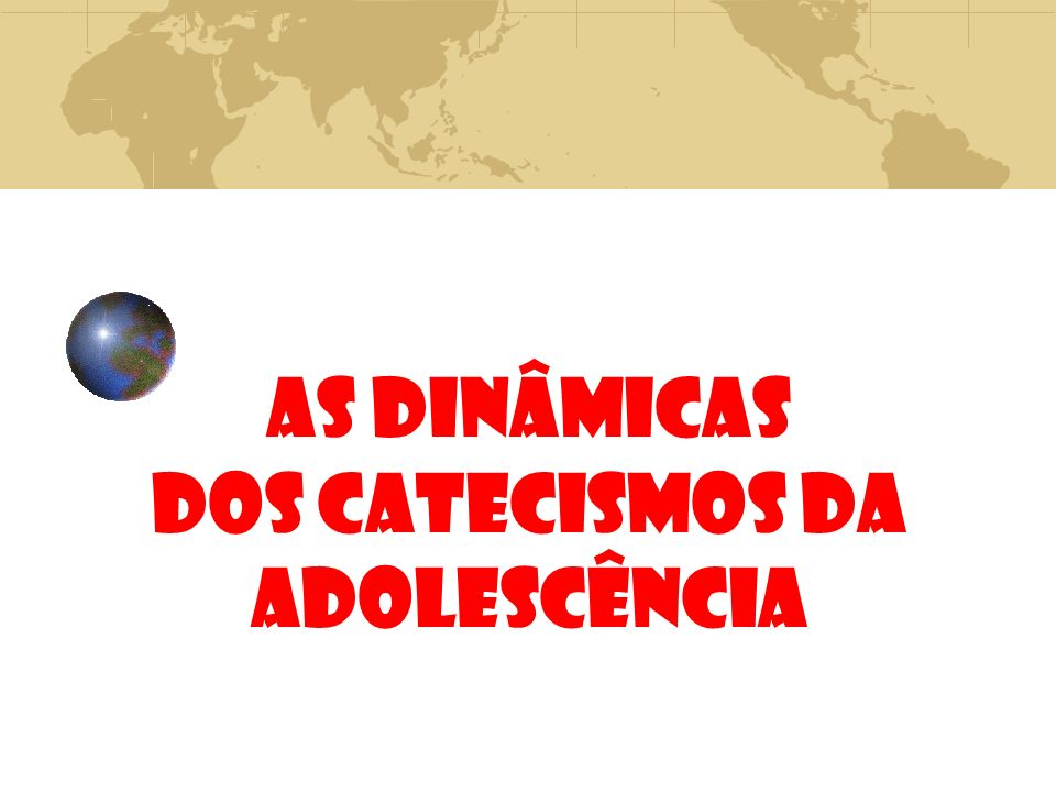 AS DINÂMICAS DOS CATECISMOS DA ADOLESCÊNCIA