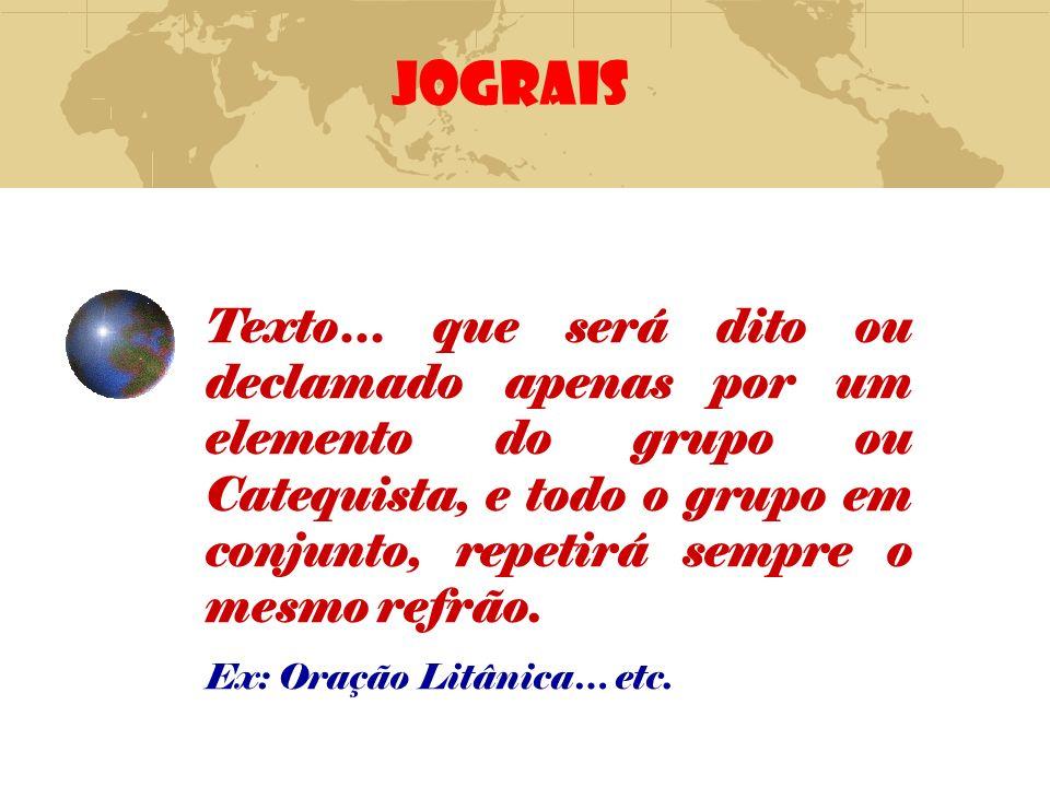 JOGRAIS Texto… que será dito ou declamado apenas por um elemento do grupo ou Catequista, e todo o grupo em conjunto, repetirá sempre o mesmo refrão.