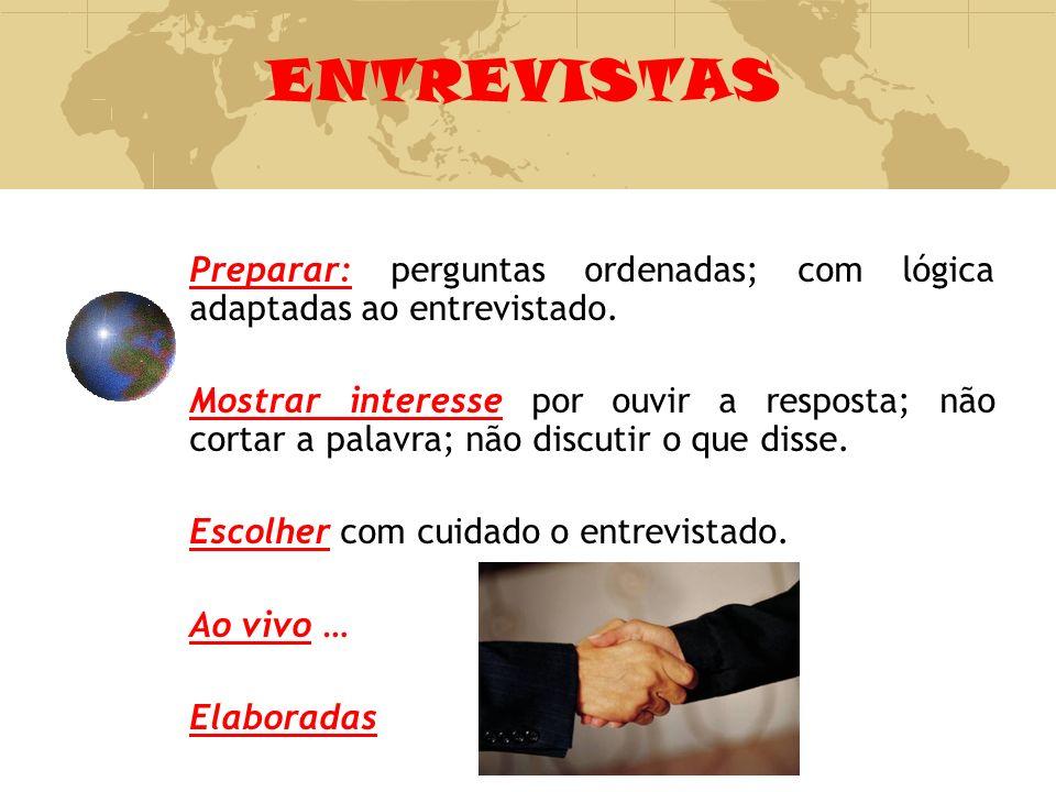 ENTREVISTAS Preparar: perguntas ordenadas; com lógica adaptadas ao entrevistado.