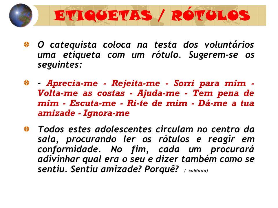 ETIQUETAS / RÓTULOS O catequista coloca na testa dos voluntários uma etiqueta com um rótulo. Sugerem-se os seguintes: