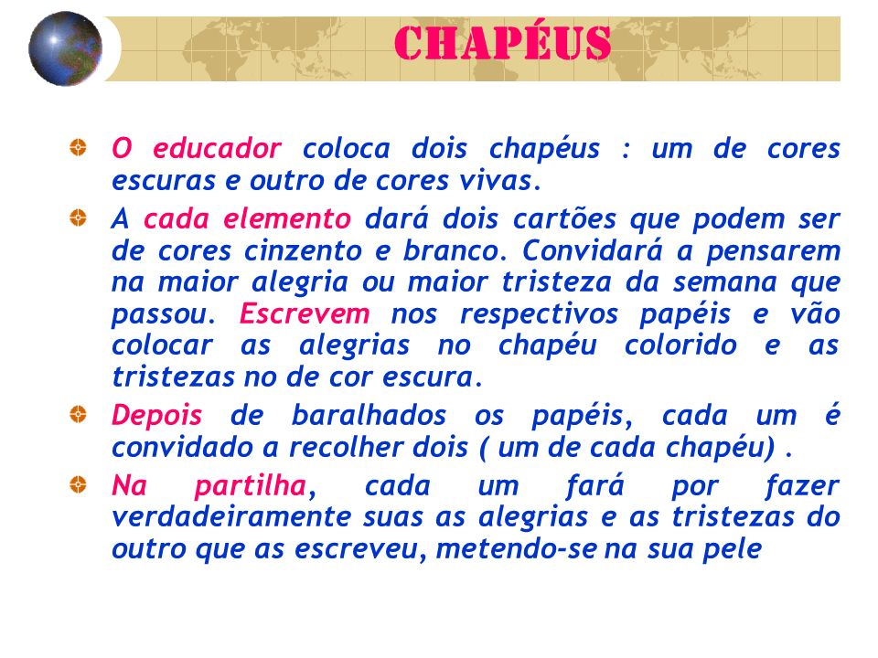 CHAPÉUS O educador coloca dois chapéus : um de cores escuras e outro de cores vivas.