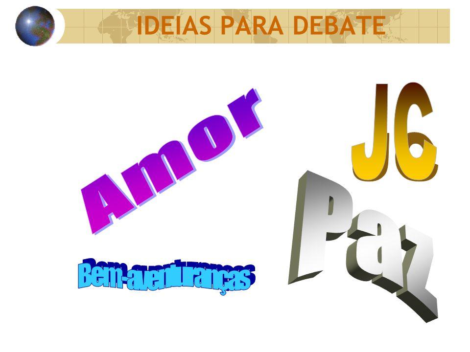 IDEIAS PARA DEBATE JC Amor Paz Bem-aventuranças