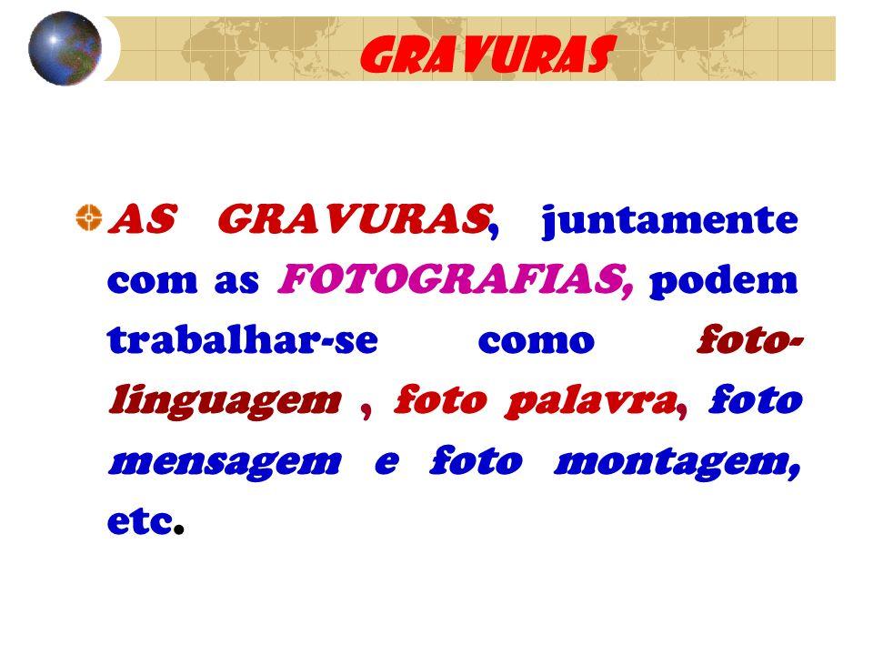GRAVURAS AS GRAVURAS, juntamente com as FOTOGRAFIAS, podem trabalhar-se como foto- linguagem , foto palavra, foto mensagem e foto montagem, etc.