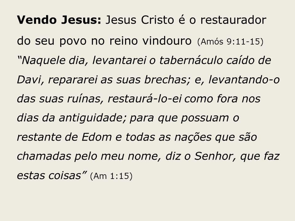 Vendo Jesus: Jesus Cristo é o restaurador do seu povo no reino vindouro (Amós 9:11-15)