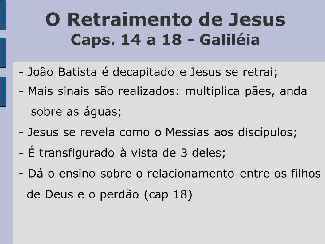 O Retraimento de Jesus Caps. 14 a 18 - Galiléia