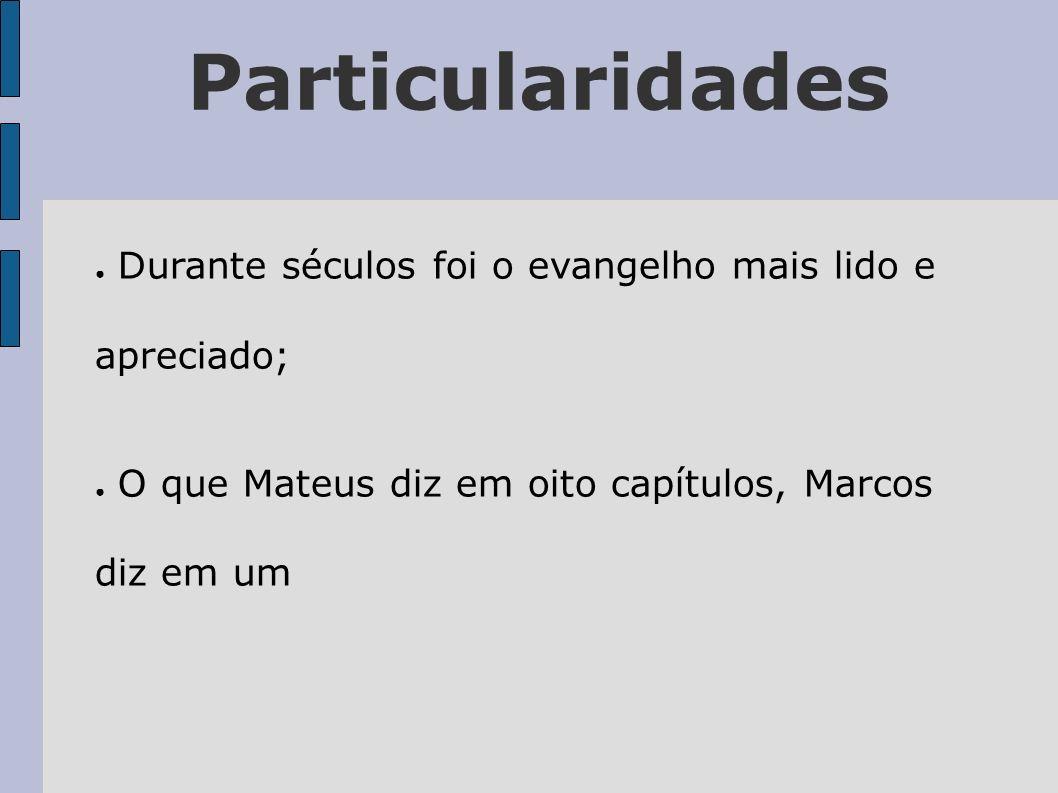 ParticularidadesDurante séculos foi o evangelho mais lido e apreciado; O que Mateus diz em oito capítulos, Marcos diz em um.