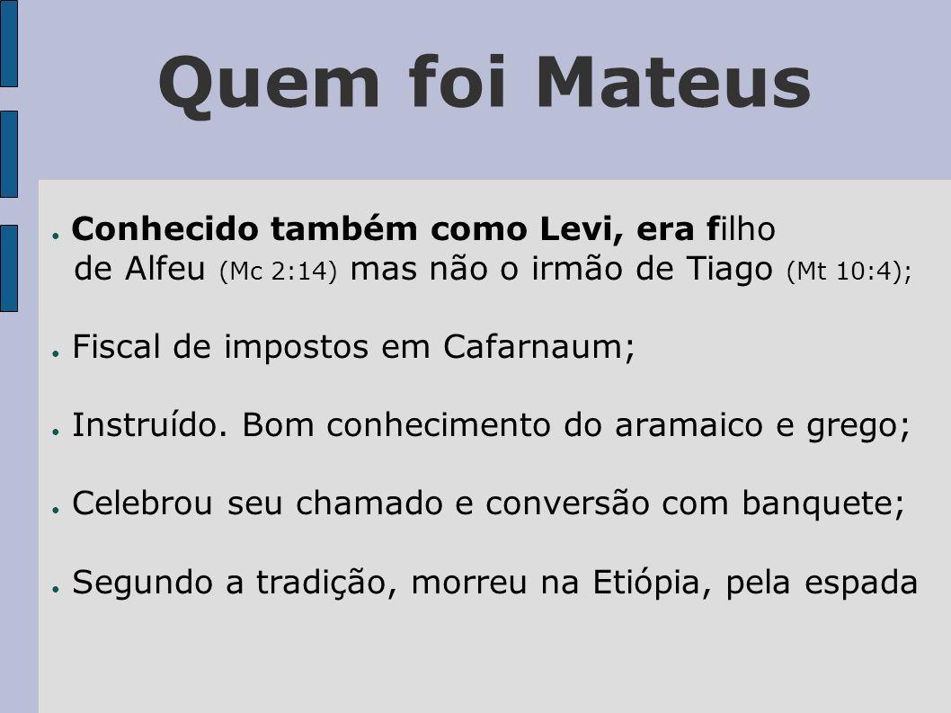 Quem foi Mateus Conhecido também como Levi, era filho