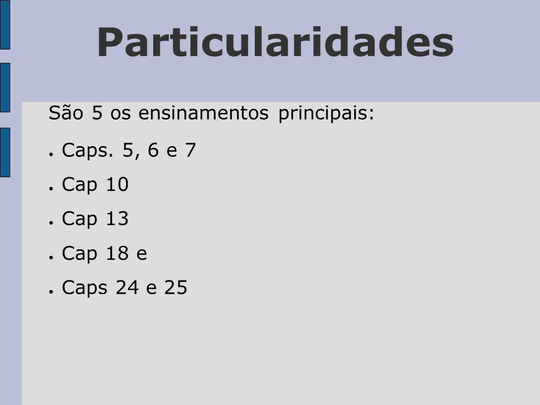 Particularidades São 5 os ensinamentos principais: Caps. 5, 6 e 7