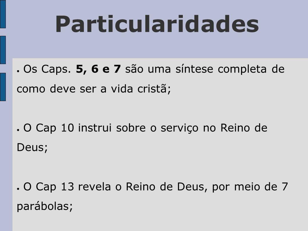 ParticularidadesOs Caps. 5, 6 e 7 são uma síntese completa de como deve ser a vida cristã; O Cap 10 instrui sobre o serviço no Reino de Deus;