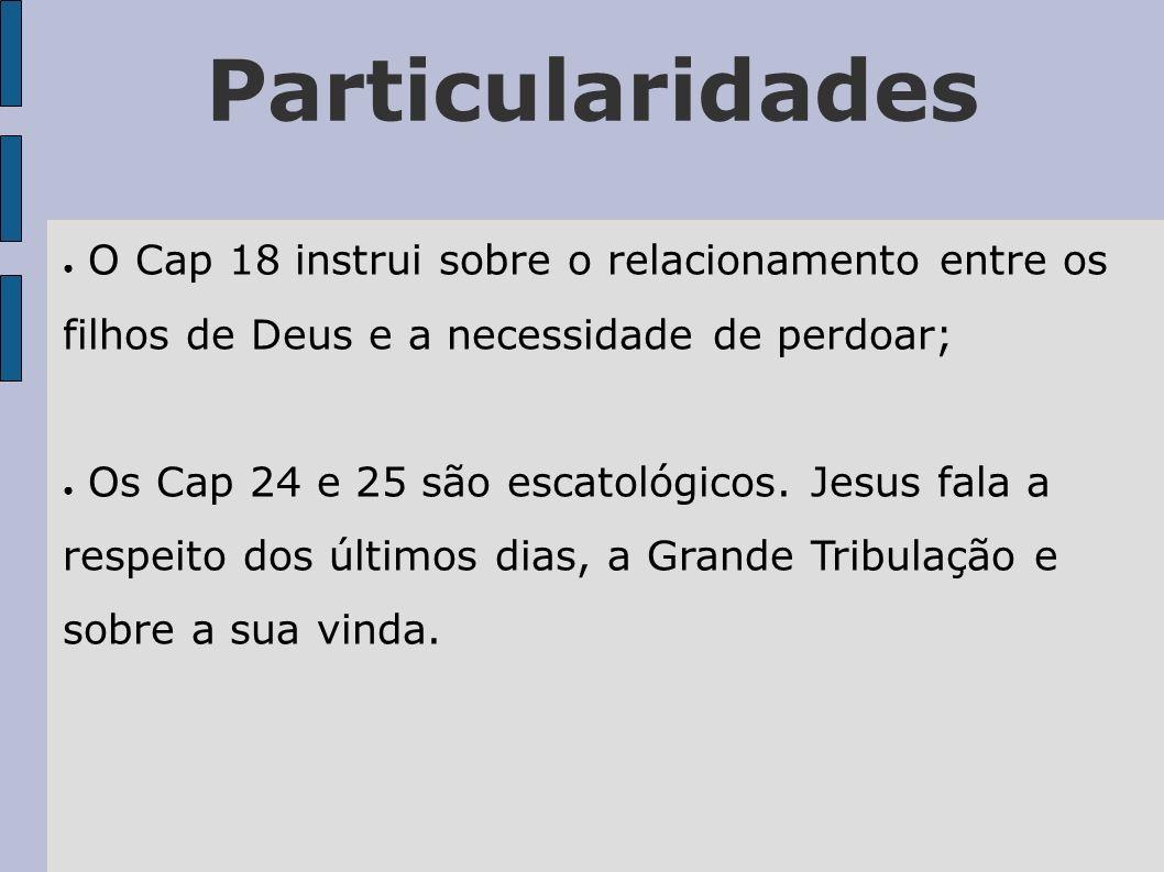 Particularidades O Cap 18 instrui sobre o relacionamento entre os filhos de Deus e a necessidade de perdoar;