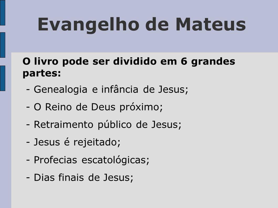 Evangelho de Mateus O livro pode ser dividido em 6 grandes partes: