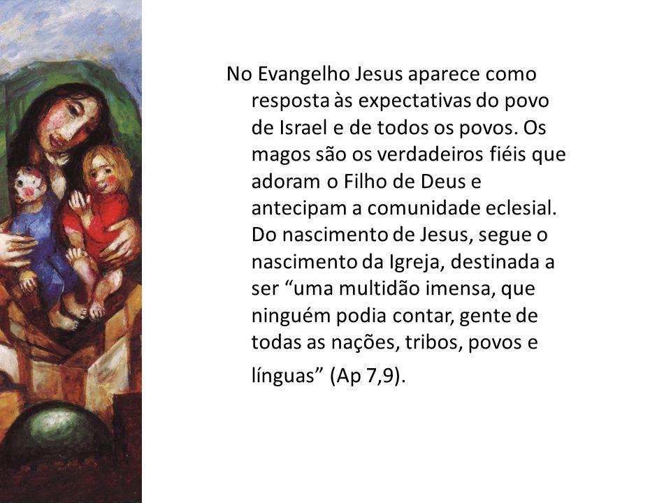 No Evangelho Jesus aparece como resposta às expectativas do povo de Israel e de todos os povos.