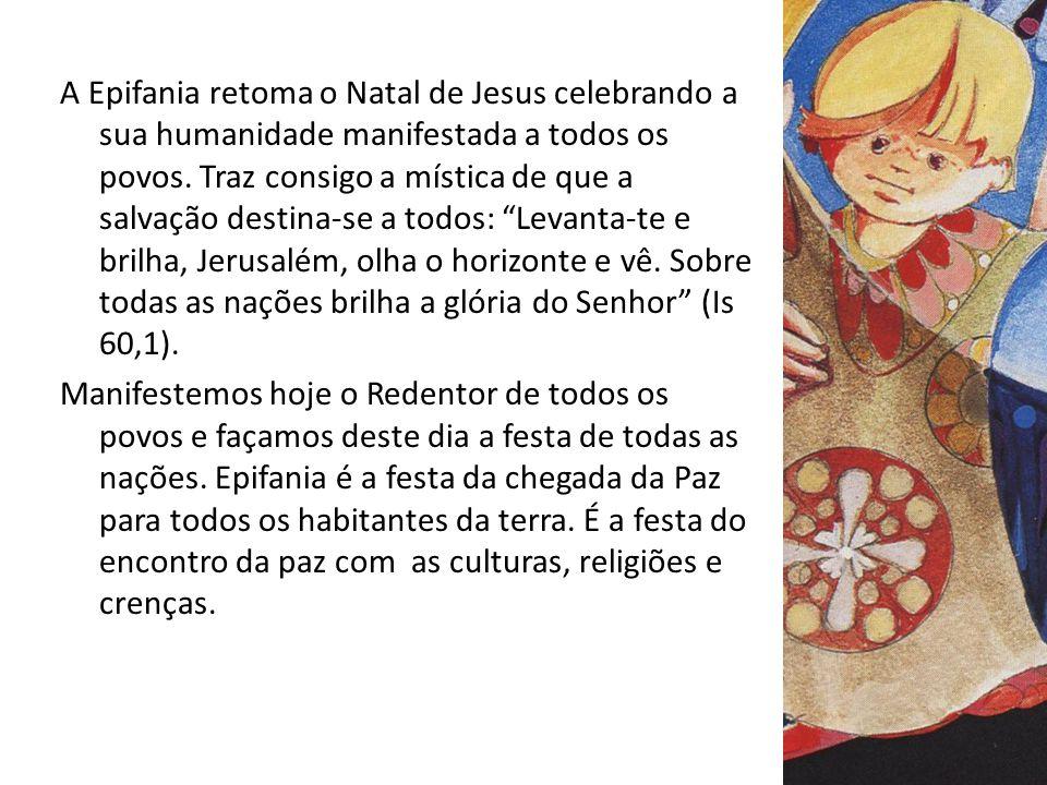 A Epifania retoma o Natal de Jesus celebrando a sua humanidade manifestada a todos os povos.