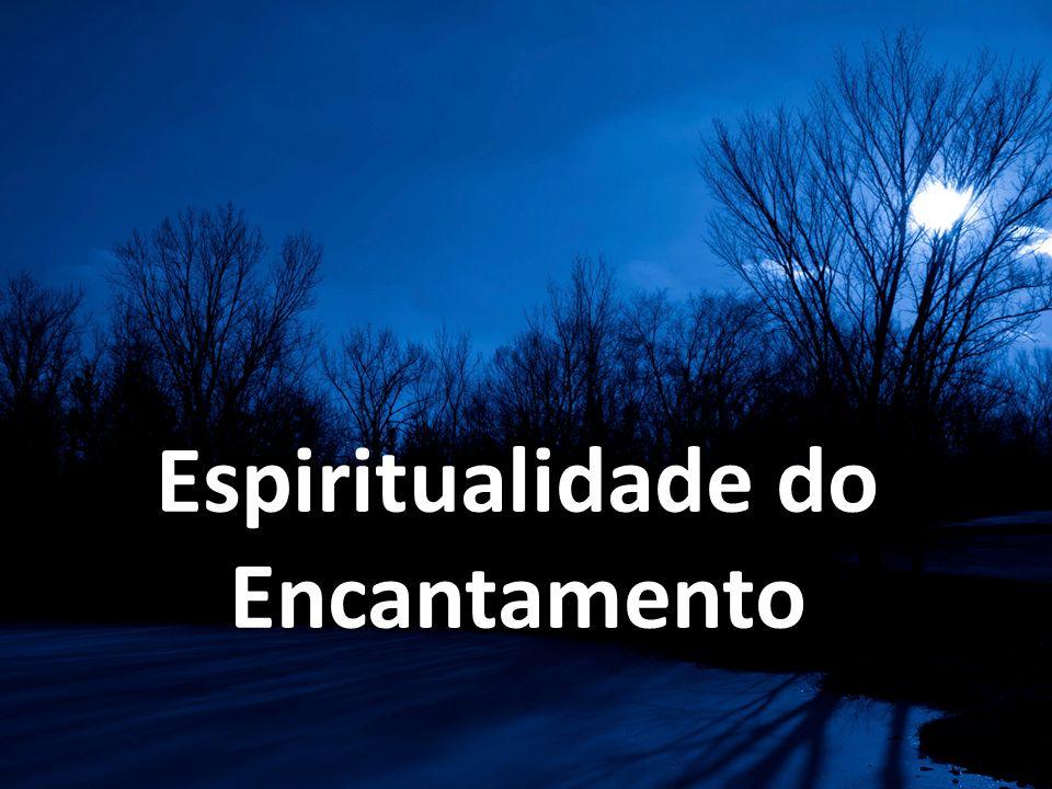 Espiritualidade do Encantamento