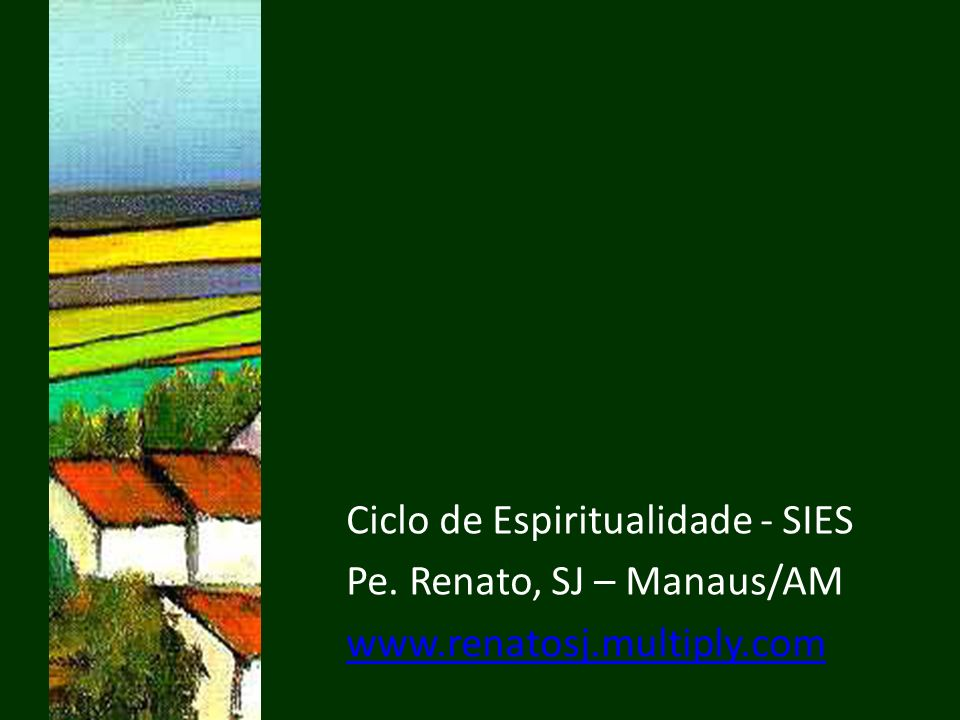 Ciclo de Espiritualidade - SIES Pe. Renato, SJ – Manaus/AM www