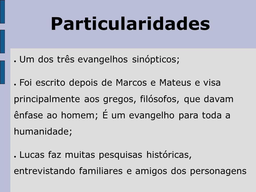 Particularidades Um dos três evangelhos sinópticos;