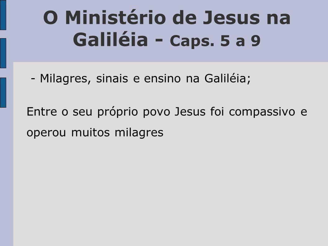 O Ministério de Jesus na Galiléia - Caps. 5 a 9