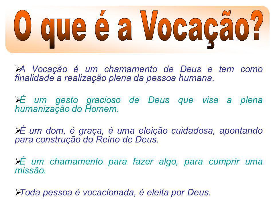 O que é a Vocação A Vocação é um chamamento de Deus e tem como finalidade a realização plena da pessoa humana.