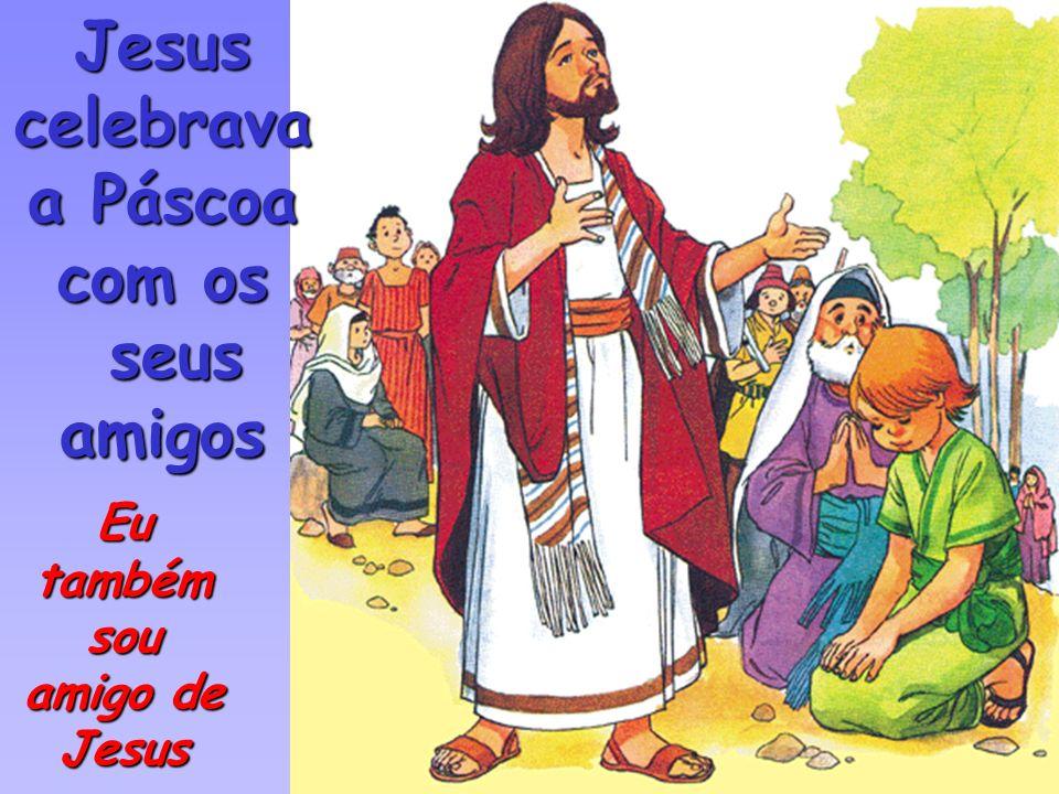 Jesus celebrava a Páscoa com os seus amigos