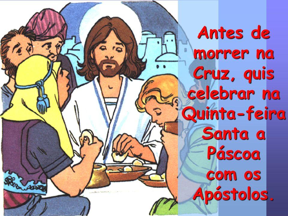 Antes de morrer na Cruz, quis celebrar na Quinta-feira Santa a Páscoa com os Apóstolos.