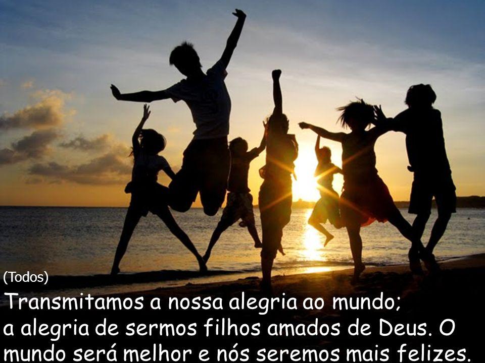 Transmitamos a nossa alegria ao mundo;