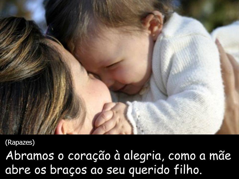 (Rapazes) Abramos o coração à alegria, como a mãe abre os braços ao seu querido filho.