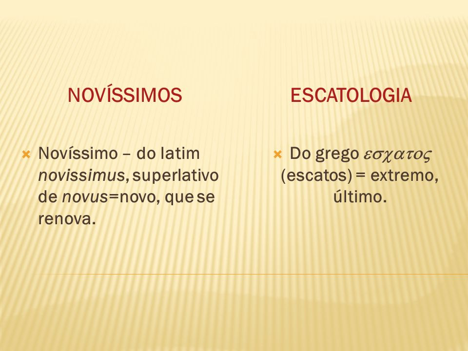 Do grego  (escatos) = extremo, último.