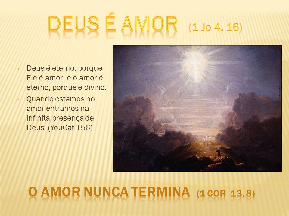 O amor nunca termina (1 Cor 13, 8)