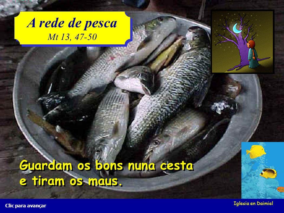 A rede de pesca Guardam os bons nuna cesta e tiram os maus.